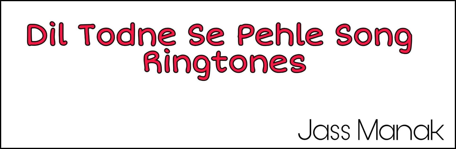 Mera Dil Todne Se Pehle Mp3 Ringtone Download