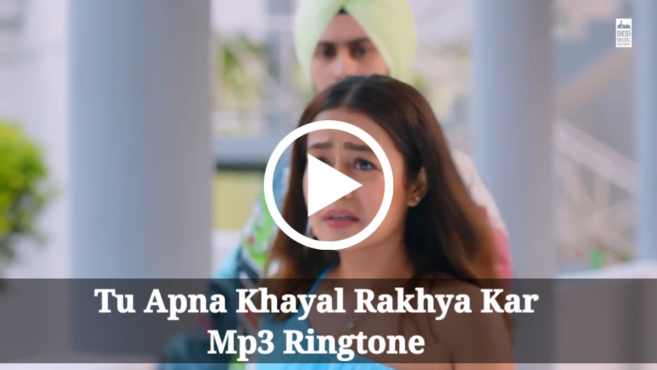 Tu Apna Khyaal Rakhya Kar Mp3 Ringtone Download
